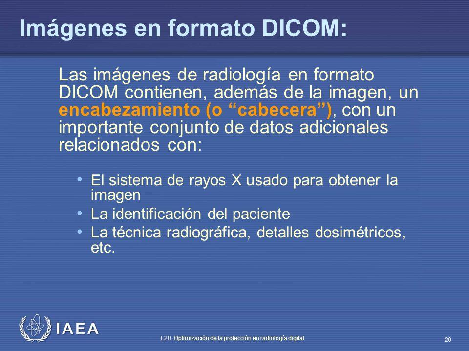 IAEA L20: Optimización de la protección en radiología digital 20 Imágenes en formato DICOM: Las imágenes de radiología en formato DICOM contienen, ade
