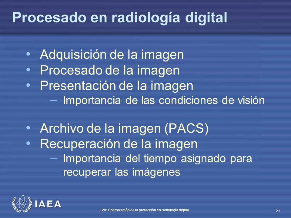 IAEA L20: Optimización de la protección en radiología digital 21 Procesado en radiología digital Adquisición de la imagen Procesado de la imagen Prese
