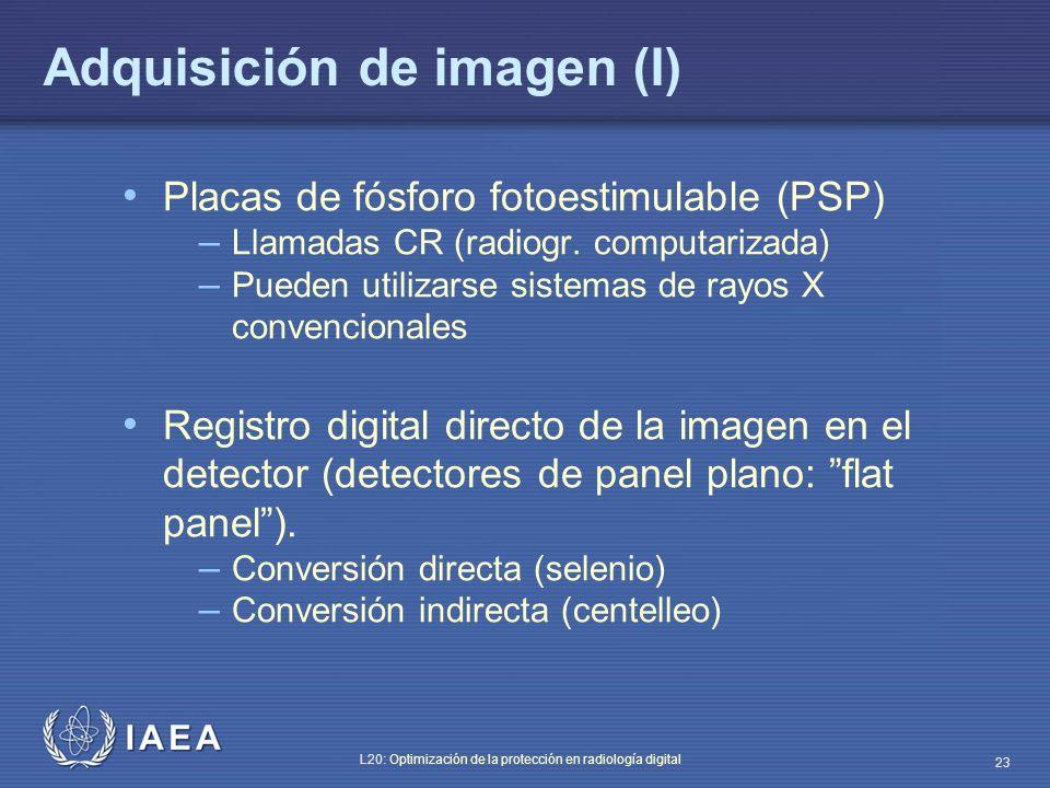 IAEA L20: Optimización de la protección en radiología digital 23 Adquisición de imagen (I) Placas de fósforo fotoestimulable (PSP) – Llamadas CR (radi