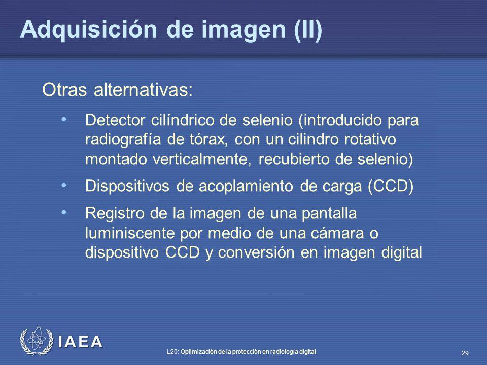 IAEA L20: Optimización de la protección en radiología digital 29 Adquisición de imagen (II) Otras alternativas: Detector cilíndrico de selenio (introd