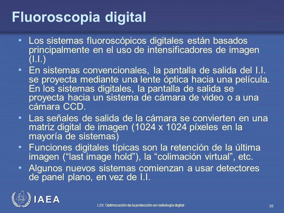 IAEA L20: Optimización de la protección en radiología digital 30 Fluoroscopia digital Los sistemas fluoroscópicos digitales están basados principalmen