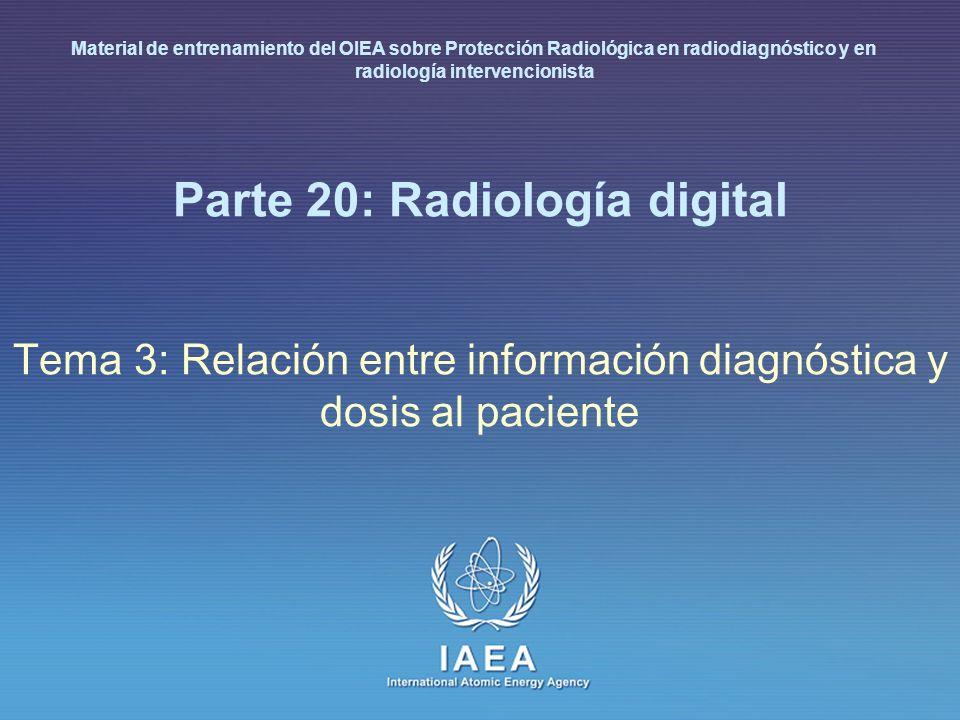 IAEA International Atomic Energy Agency Parte 20: Radiología digital Tema 3: Relación entre información diagnóstica y dosis al paciente Material de en