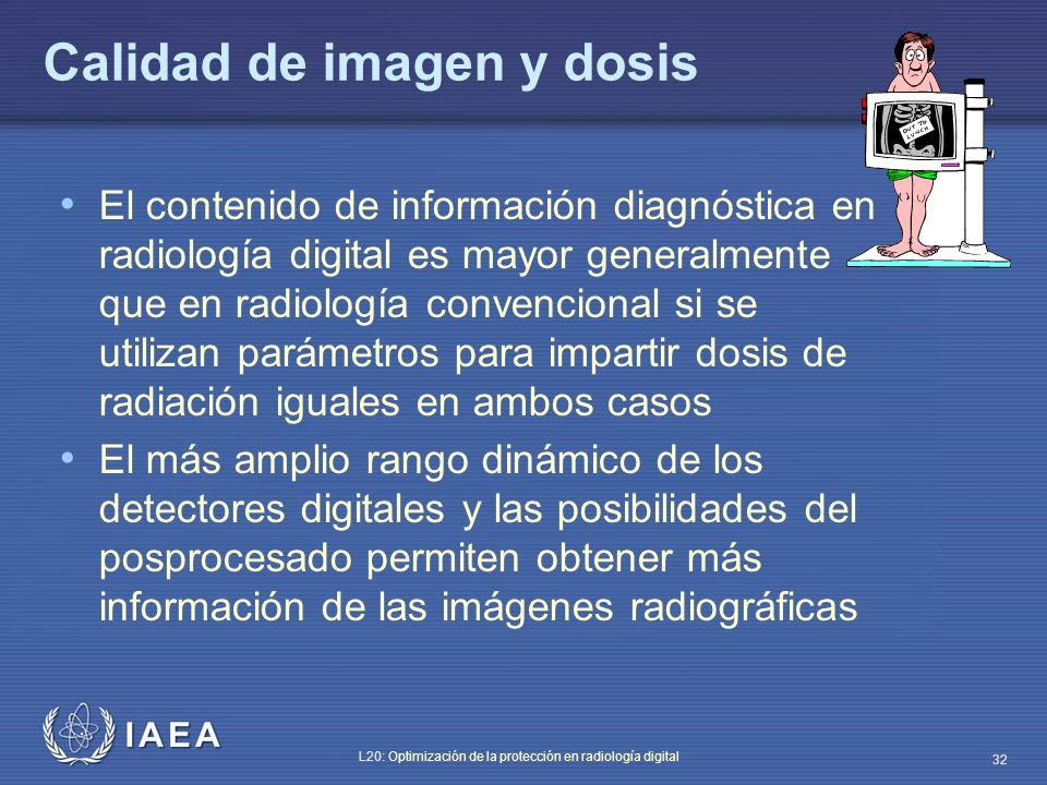 IAEA L20: Optimización de la protección en radiología digital 32 Calidad de imagen y dosis El contenido de información diagnóstica en radiología digit