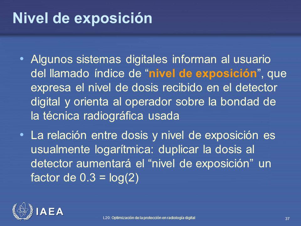 IAEA L20: Optimización de la protección en radiología digital 37 Nivel de exposición Algunos sistemas digitales informan al usuario del llamado índice