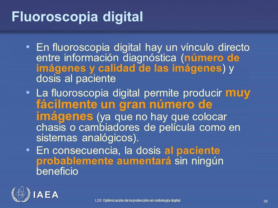 IAEA L20: Optimización de la protección en radiología digital 39 Fluoroscopia digital En fluoroscopia digital hay un vínculo directo entre información