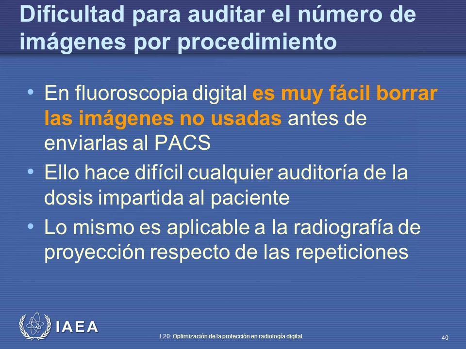 IAEA L20: Optimización de la protección en radiología digital 40 Dificultad para auditar el número de imágenes por procedimiento En fluoroscopia digit