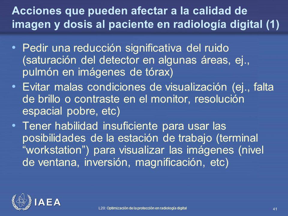 IAEA L20: Optimización de la protección en radiología digital 41 Acciones que pueden afectar a la calidad de imagen y dosis al paciente en radiología