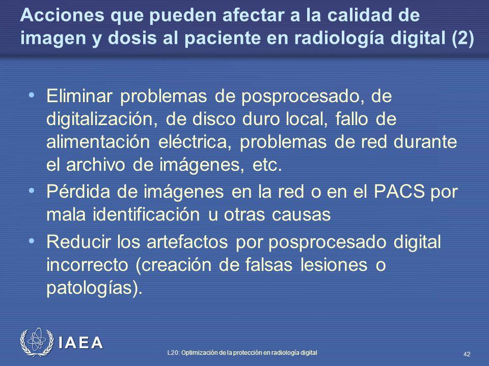 IAEA L20: Optimización de la protección en radiología digital 42 Acciones que pueden afectar a la calidad de imagen y dosis al paciente en radiología