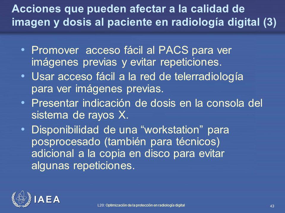 IAEA L20: Optimización de la protección en radiología digital 43 Acciones que pueden afectar a la calidad de imagen y dosis al paciente en radiología