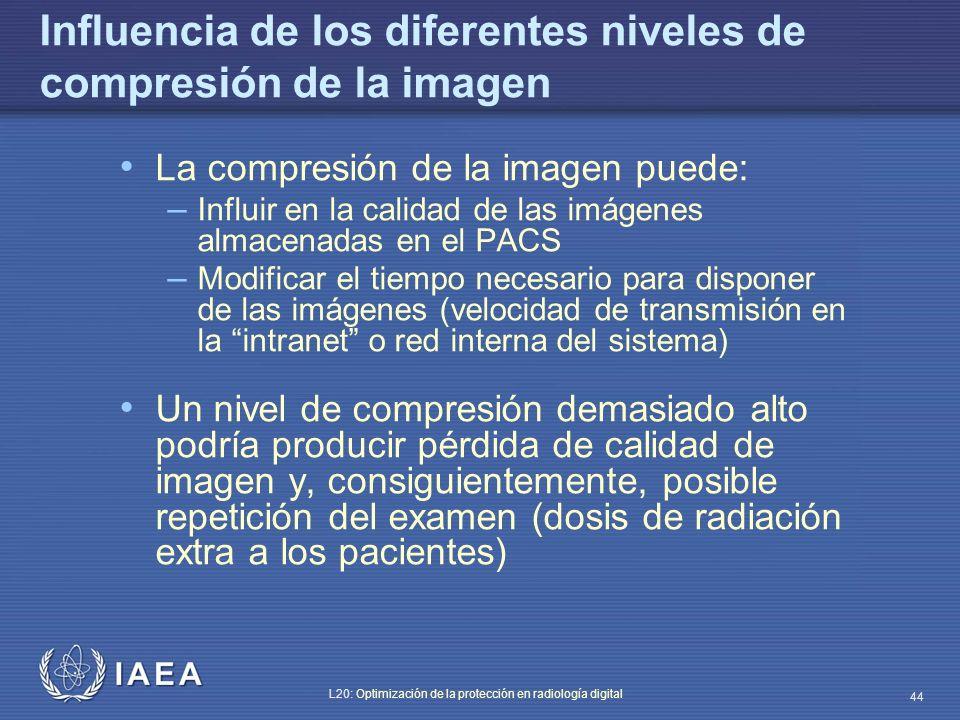 IAEA L20: Optimización de la protección en radiología digital 44 Influencia de los diferentes niveles de compresión de la imagen La compresión de la i