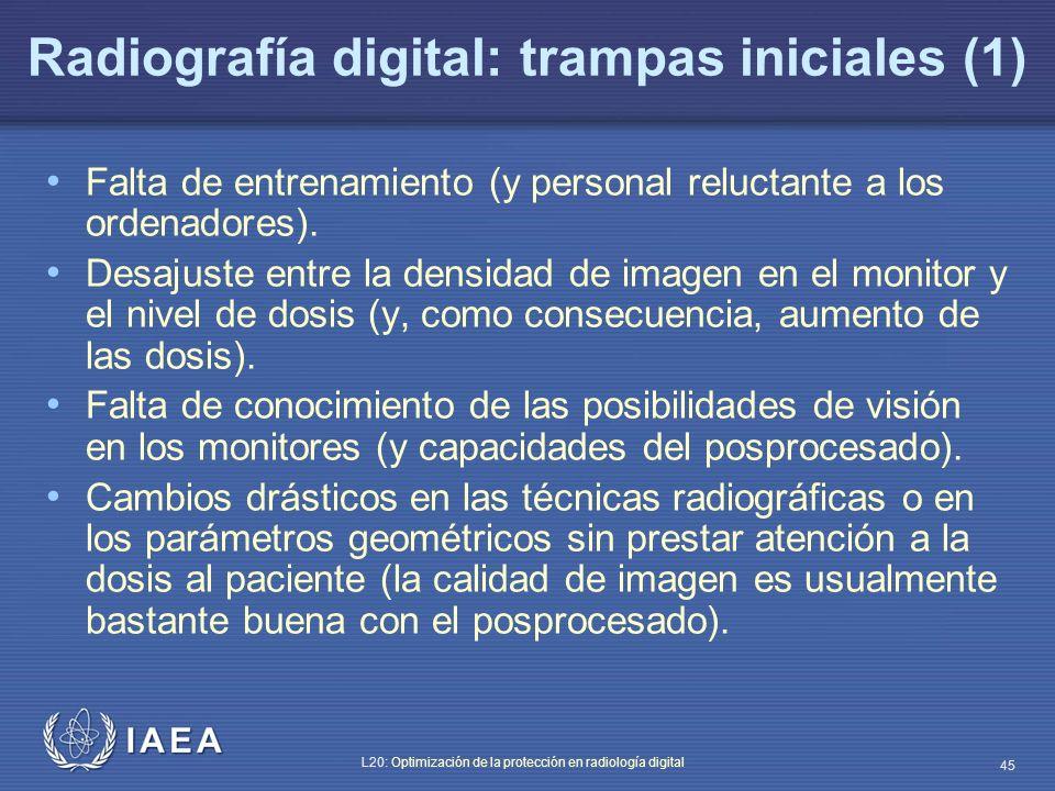 IAEA L20: Optimización de la protección en radiología digital 45 Radiografía digital: trampas iniciales (1) Falta de entrenamiento (y personal relucta