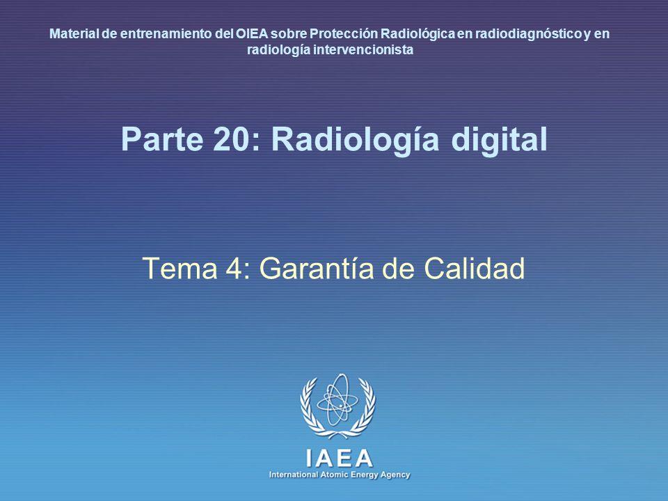 IAEA International Atomic Energy Agency Parte 20: Radiología digital Tema 4: Garantía de Calidad Material de entrenamiento del OIEA sobre Protección R