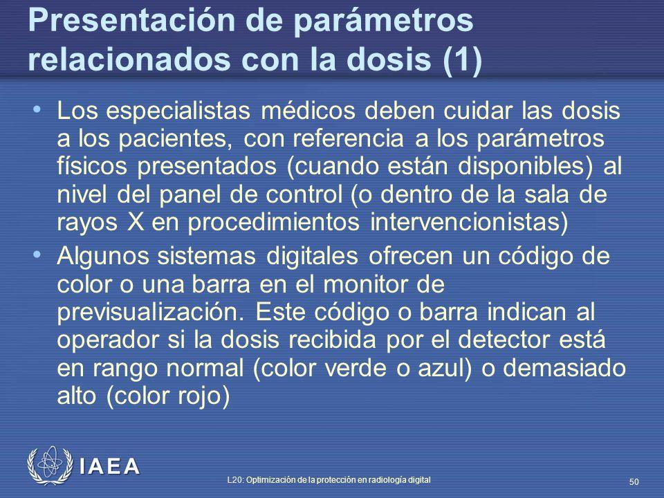 IAEA L20: Optimización de la protección en radiología digital 50 Presentación de parámetros relacionados con la dosis (1) Los especialistas médicos de