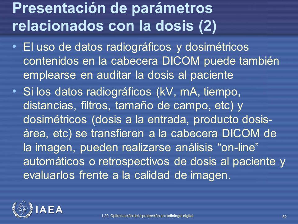 IAEA L20: Optimización de la protección en radiología digital 52 Presentación de parámetros relacionados con la dosis (2) El uso de datos radiográfico