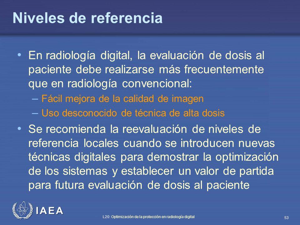 IAEA L20: Optimización de la protección en radiología digital 53 Niveles de referencia En radiología digital, la evaluación de dosis al paciente debe