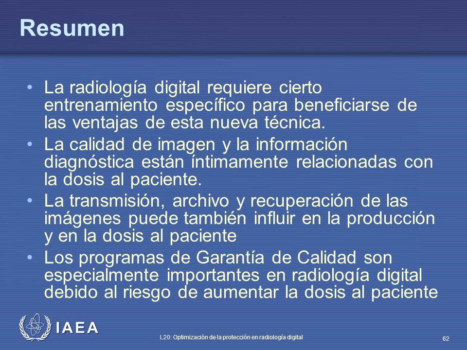 IAEA L20: Optimización de la protección en radiología digital 62 Resumen La radiología digital requiere cierto entrenamiento específico para beneficia