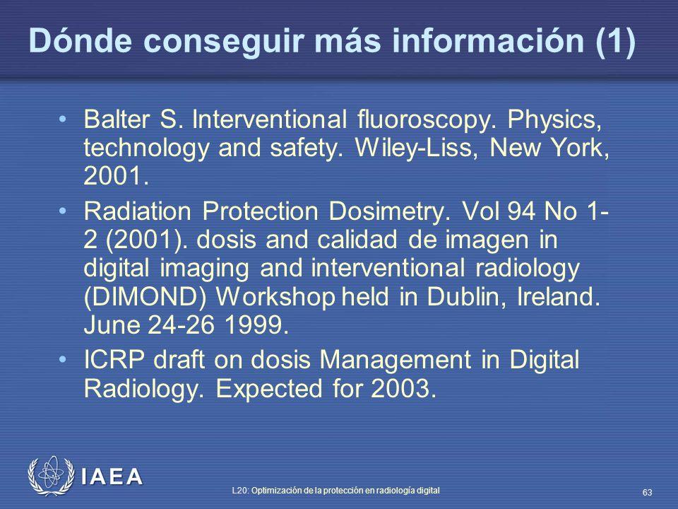 IAEA L20: Optimización de la protección en radiología digital 63 Dónde conseguir más información (1) Balter S. Interventional fluoroscopy. Physics, te