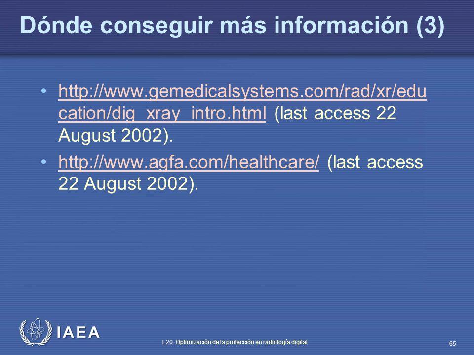 IAEA L20: Optimización de la protección en radiología digital 65 Dónde conseguir más información (3) http://www.gemedicalsystems.com/rad/xr/edu cation