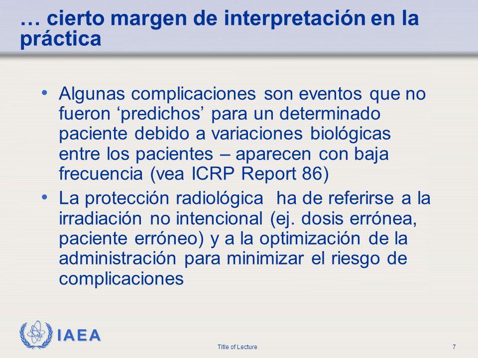 IAEA Title of Lecture7 … cierto margen de interpretación en la práctica Algunas complicaciones son eventos que no fueron predichos para un determinado