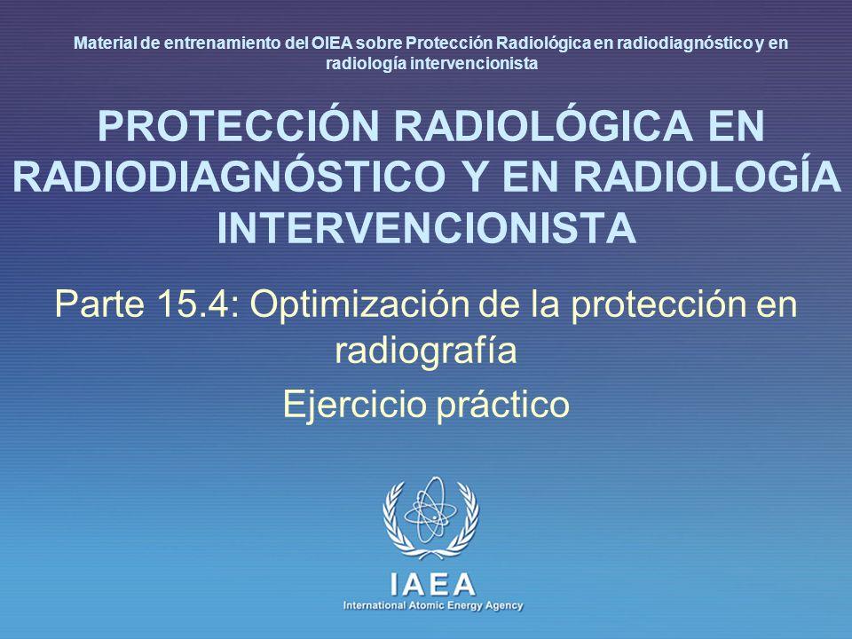 IAEA International Atomic Energy Agency PROTECCIÓN RADIOLÓGICA EN RADIODIAGNÓSTICO Y EN RADIOLOGÍA INTERVENCIONISTA Parte 15.4: Optimización de la pro