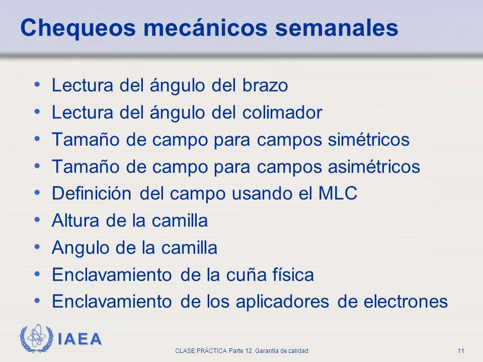 IAEA CLASE PRÁCTICA Parte 12. Garantía de calidad11 Chequeos mecánicos semanales Lectura del ángulo del brazo Lectura del ángulo del colimador Tamaño