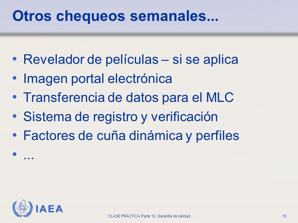 IAEA CLASE PRÁCTICA Parte 12. Garantía de calidad15 Otros chequeos semanales... Revelador de películas – si se aplica Imagen portal electrónica Transf