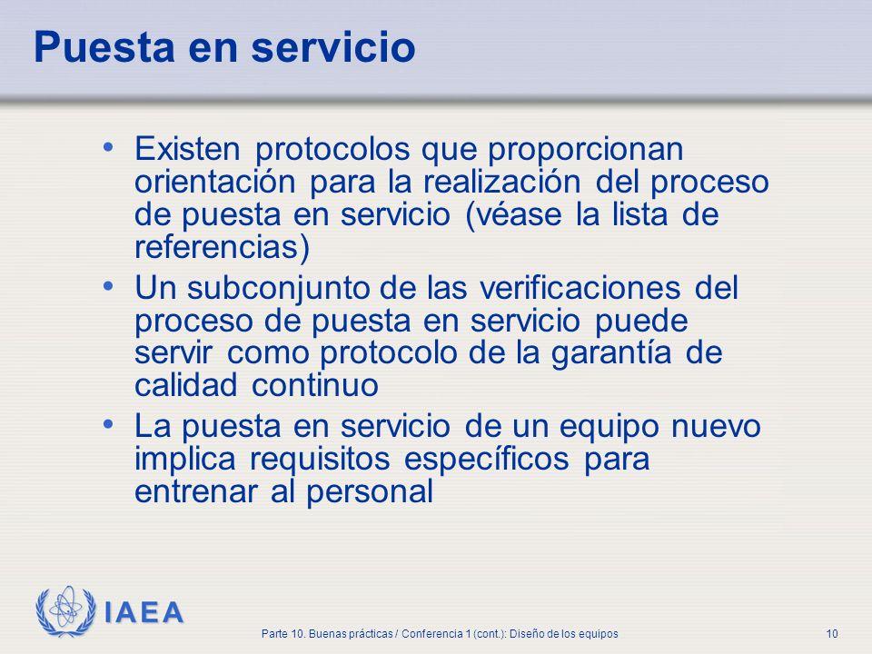 IAEA Parte 10. Buenas prácticas / Conferencia 1 (cont.): Diseño de los equipos10 Puesta en servicio Existen protocolos que proporcionan orientación pa