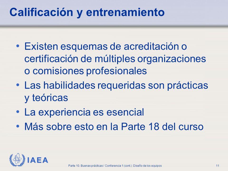 IAEA Parte 10. Buenas prácticas / Conferencia 1 (cont.): Diseño de los equipos11 Calificación y entrenamiento Existen esquemas de acreditación o certi