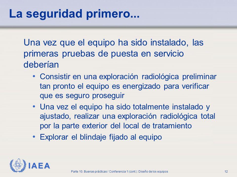 IAEA Parte 10. Buenas prácticas / Conferencia 1 (cont.): Diseño de los equipos12 La seguridad primero... Una vez que el equipo ha sido instalado, las