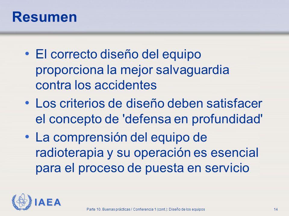 IAEA Parte 10. Buenas prácticas / Conferencia 1 (cont.): Diseño de los equipos14 Resumen El correcto diseño del equipo proporciona la mejor salvaguard