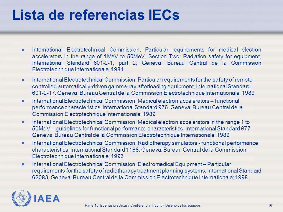 IAEA Parte 10. Buenas prácticas / Conferencia 1 (cont.): Diseño de los equipos16 Lista de referencias IECs International Electrotechnical Commission.