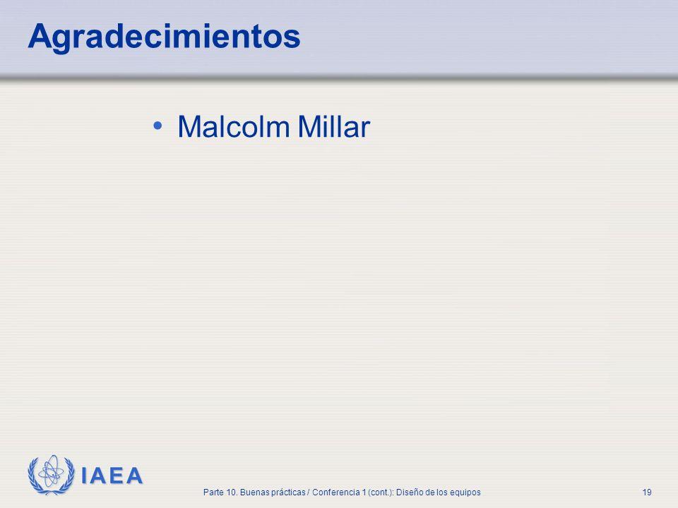 IAEA Parte 10. Buenas prácticas / Conferencia 1 (cont.): Diseño de los equipos19 Agradecimientos Malcolm Millar