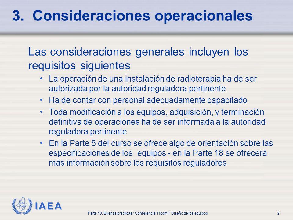 IAEA Parte 10. Buenas prácticas / Conferencia 1 (cont.): Diseño de los equipos2 3. Consideraciones operacionales Las consideraciones generales incluye