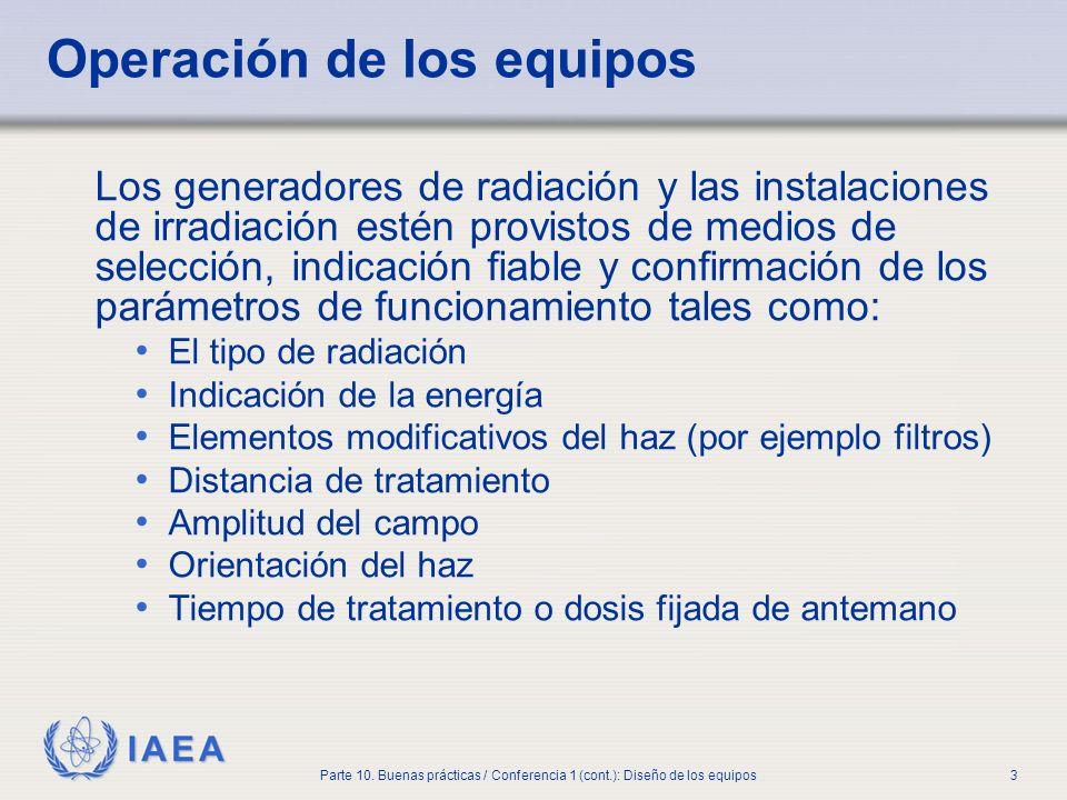 IAEA Parte 10. Buenas prácticas / Conferencia 1 (cont.): Diseño de los equipos3 Operación de los equipos Los generadores de radiación y las instalacio