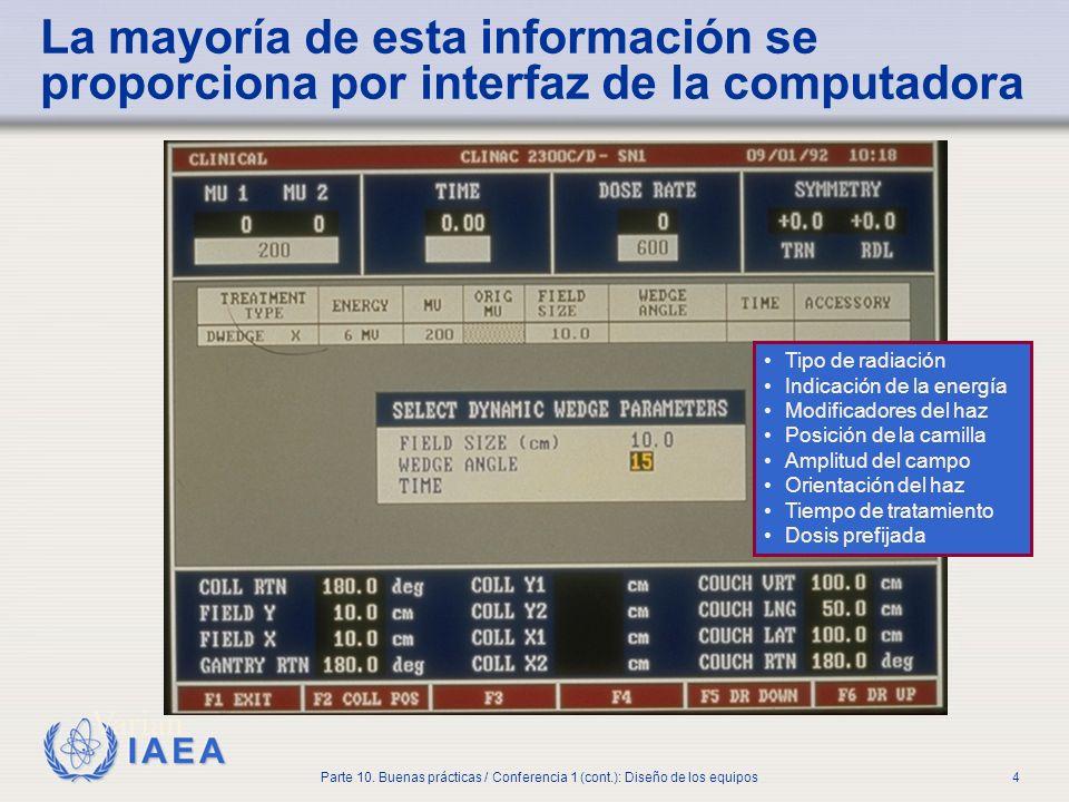 IAEA Parte 10. Buenas prácticas / Conferencia 1 (cont.): Diseño de los equipos4 La mayoría de esta información se proporciona por interfaz de la compu
