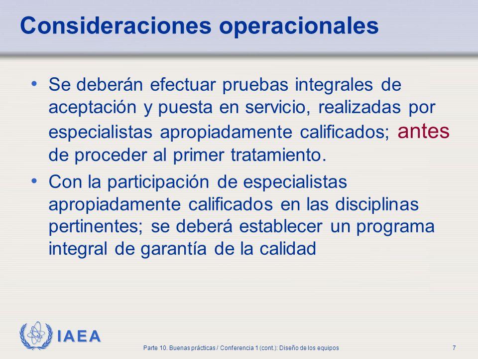 IAEA Parte 10. Buenas prácticas / Conferencia 1 (cont.): Diseño de los equipos7 Consideraciones operacionales Se deberán efectuar pruebas integrales d