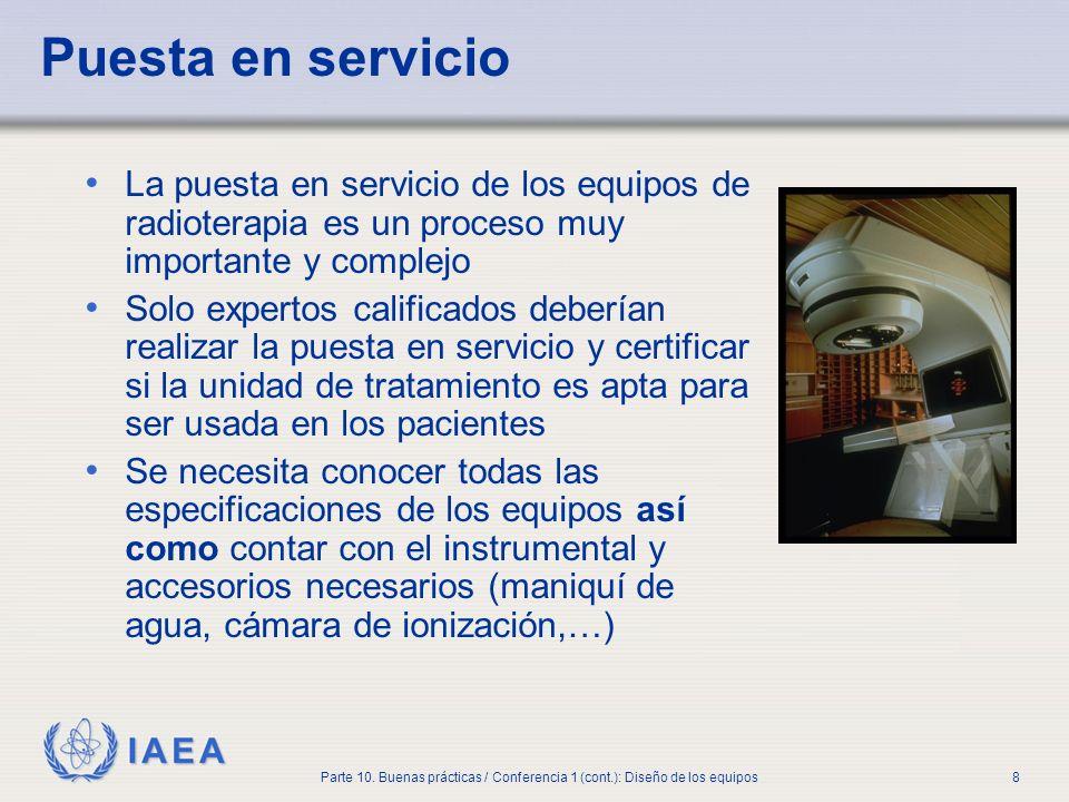 IAEA Parte 10. Buenas prácticas / Conferencia 1 (cont.): Diseño de los equipos8 Puesta en servicio La puesta en servicio de los equipos de radioterapi