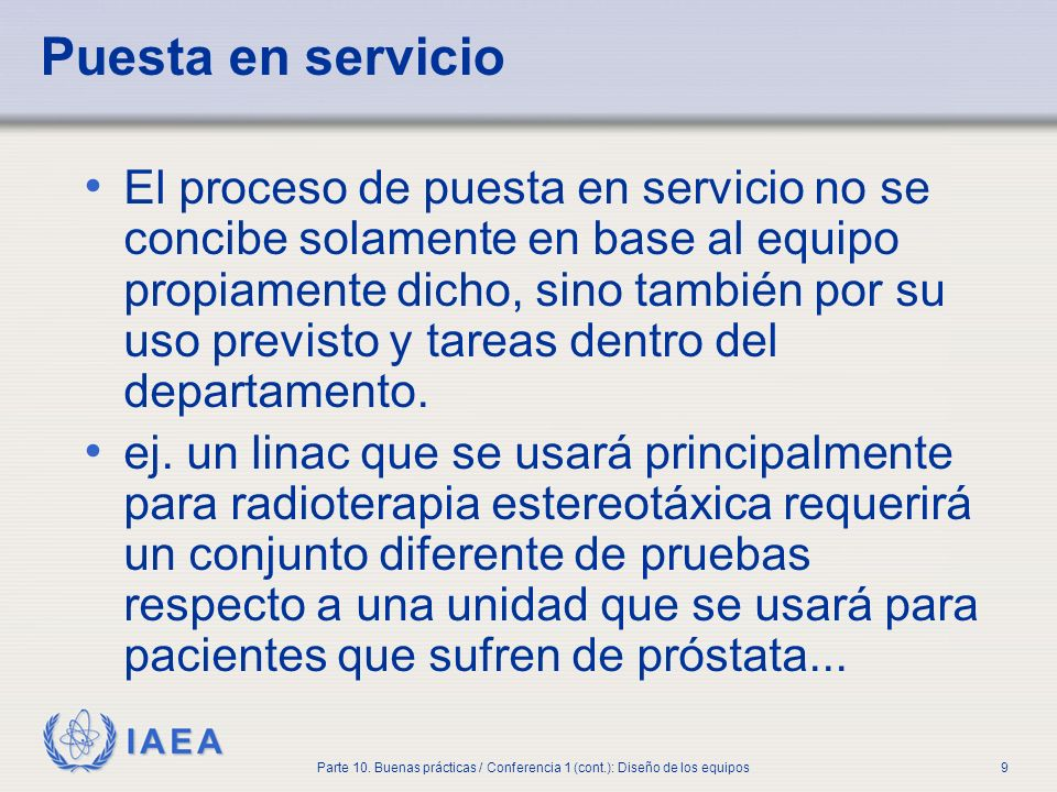 IAEA Parte 10. Buenas prácticas / Conferencia 1 (cont.): Diseño de los equipos9 Puesta en servicio El proceso de puesta en servicio no se concibe sola