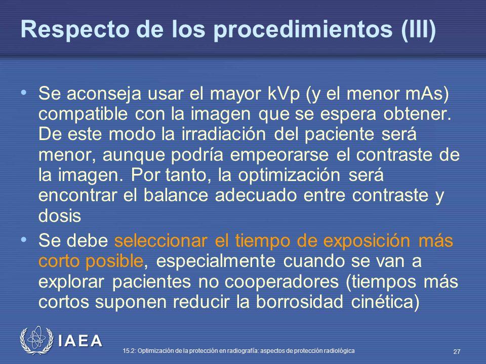 IAEA 15.2: Optimización de la protección en radiografía: aspectos de protección radiológica 27 Respecto de los procedimientos (III) Se aconseja usar el mayor kVp (y el menor mAs) compatible con la imagen que se espera obtener.