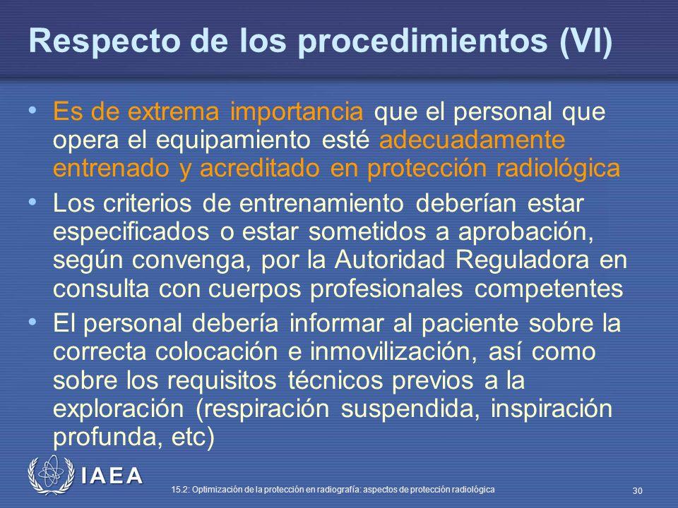IAEA 15.2: Optimización de la protección en radiografía: aspectos de protección radiológica 30 Respecto de los procedimientos (VI) Es de extrema importancia que el personal que opera el equipamiento esté adecuadamente entrenado y acreditado en protección radiológica Los criterios de entrenamiento deberían estar especificados o estar sometidos a aprobación, según convenga, por la Autoridad Reguladora en consulta con cuerpos profesionales competentes El personal debería informar al paciente sobre la correcta colocación e inmovilización, así como sobre los requisitos técnicos previos a la exploración (respiración suspendida, inspiración profunda, etc)