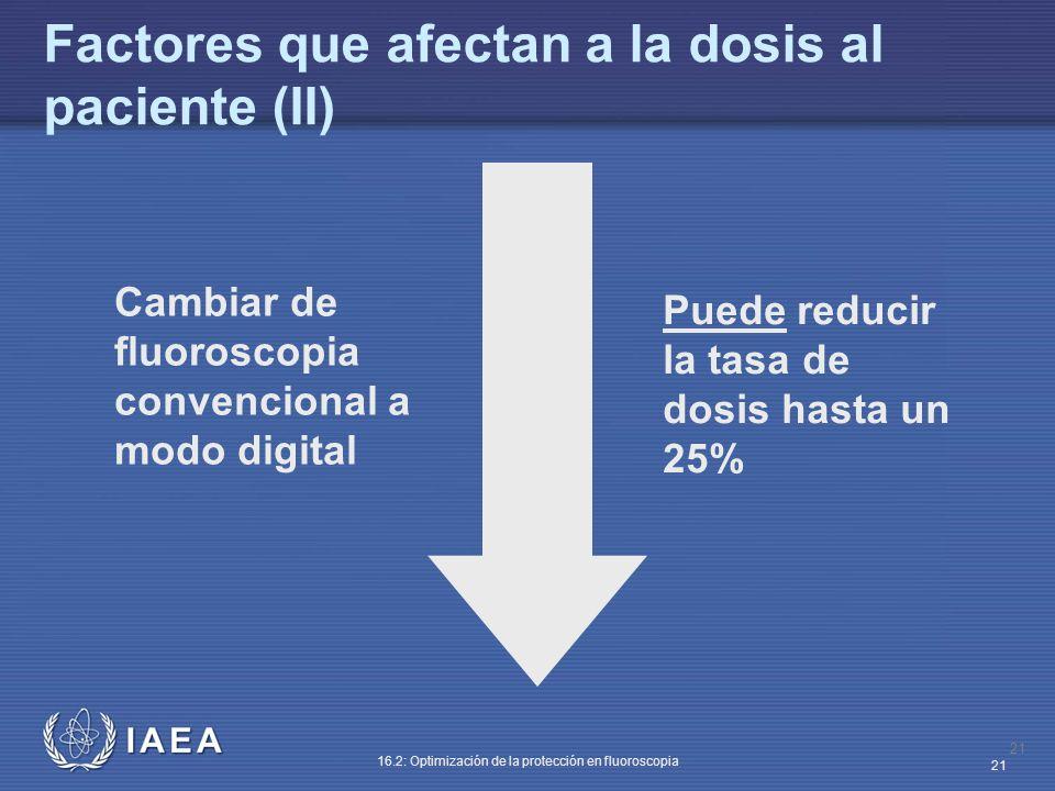 IAEA 16.2: Optimización de la protección en fluoroscopia 21 Cambiar de fluoroscopia convencional a modo digital Puede reducir la tasa de dosis hasta u