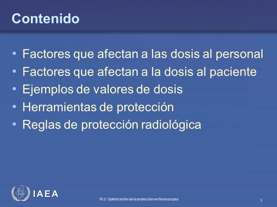 IAEA 16.2: Optimización de la protección en fluoroscopia 3 Contenido Factores que afectan a las dosis al personal Factores que afectan a la dosis al p