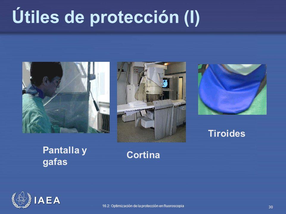 IAEA 16.2: Optimización de la protección en fluoroscopia 30 Cortina Tiroides Pantalla y gafas Útiles de protección (I)