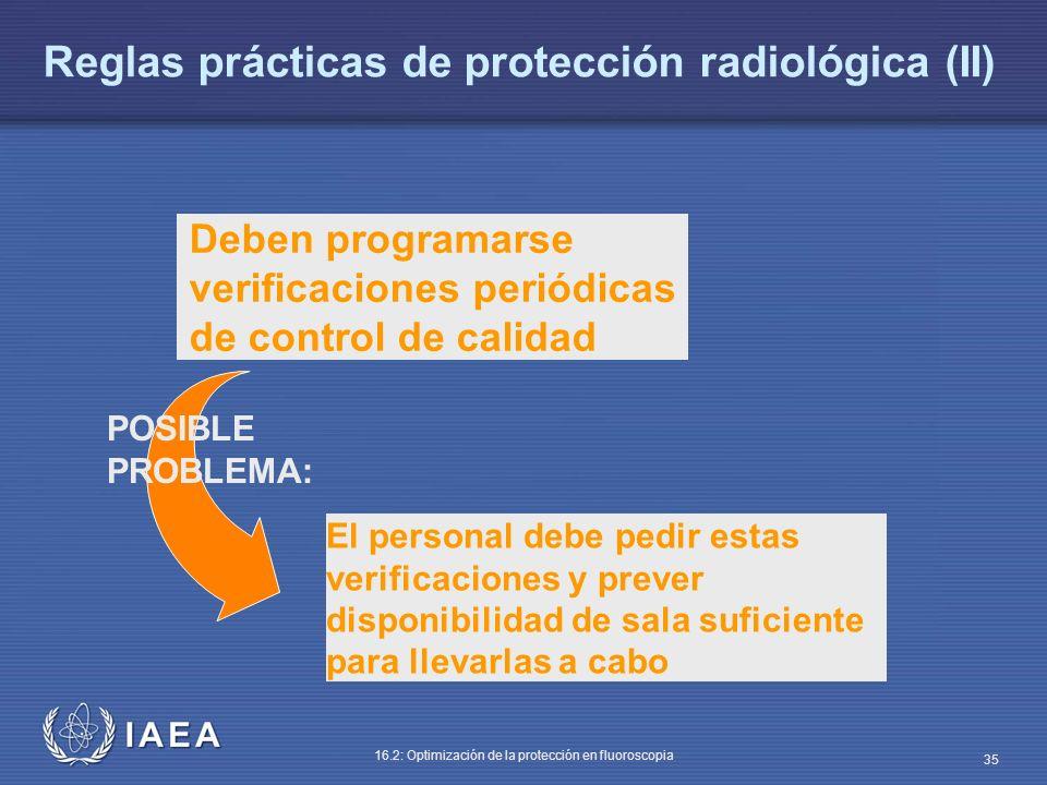 IAEA 16.2: Optimización de la protección en fluoroscopia 35 Deben programarse verificaciones periódicas de control de calidad El personal debe pedir e