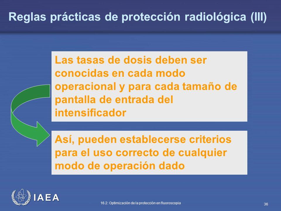 IAEA 16.2: Optimización de la protección en fluoroscopia 36 Las tasas de dosis deben ser conocidas en cada modo operacional y para cada tamaño de pant