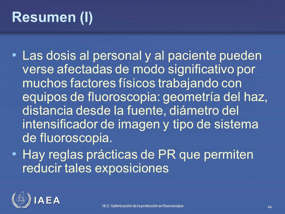 IAEA 16.2: Optimización de la protección en fluoroscopia 44 Resumen (I) Las dosis al personal y al paciente pueden verse afectadas de modo significati