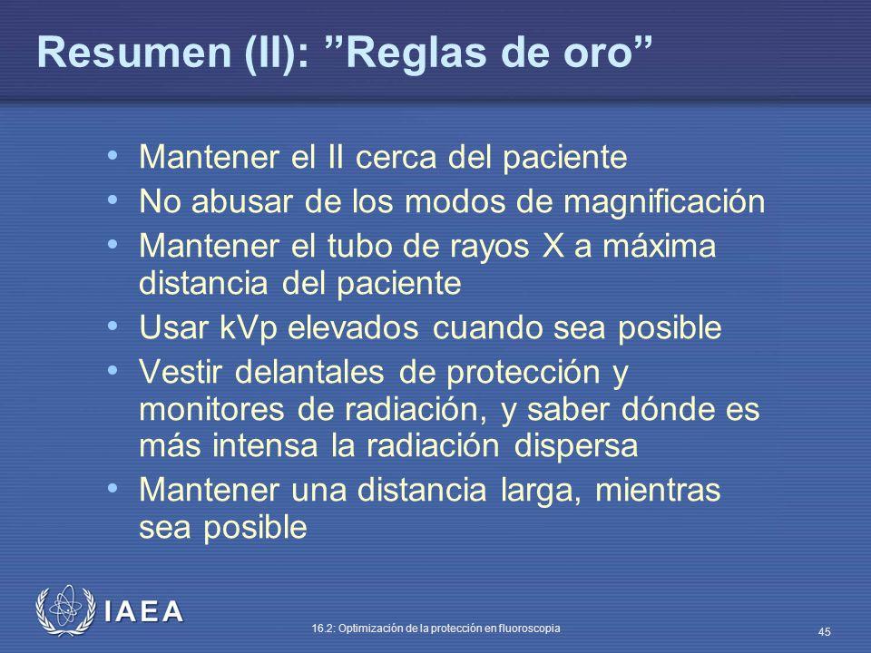 IAEA 16.2: Optimización de la protección en fluoroscopia 45 Resumen (II): Reglas de oro Mantener el II cerca del paciente No abusar de los modos de ma