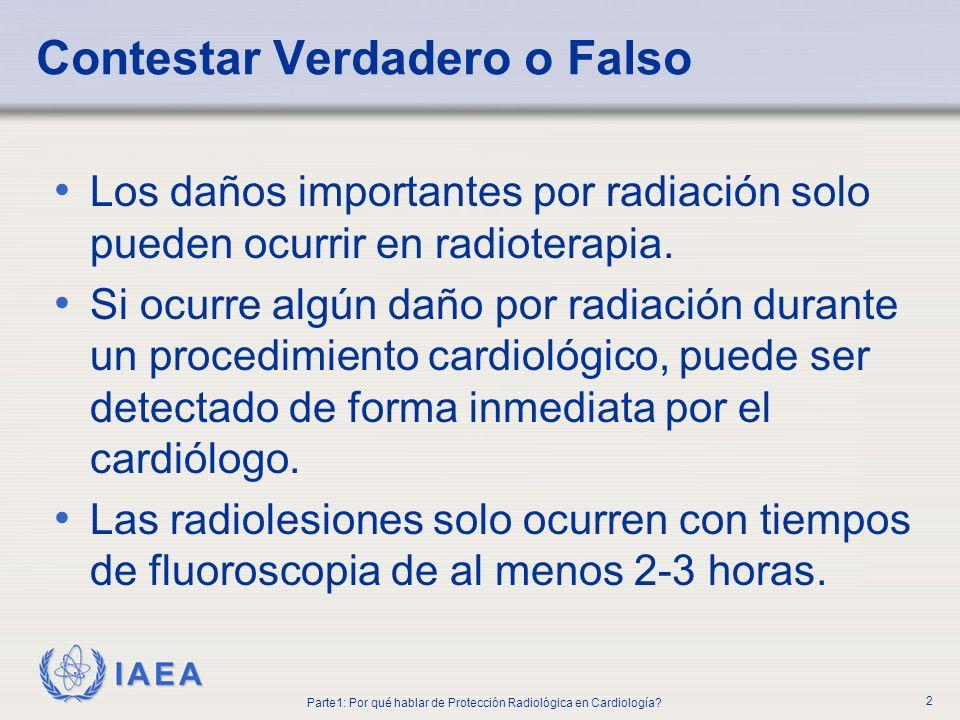 IAEA Los daños importantes por radiación solo pueden ocurrir en radioterapia. Si ocurre algún daño por radiación durante un procedimiento cardiológico