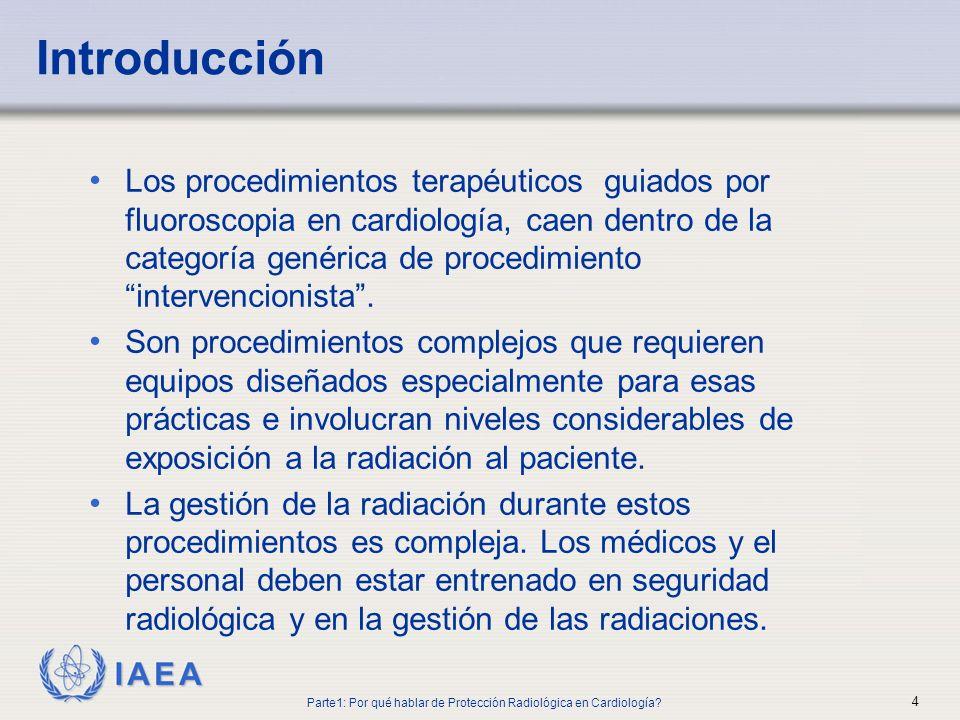 IAEA Había pocos pacientes sometidos a cateterización Solo se hacía diagnóstico Había laboratorios de cateterismo, sólo en grandes centros Los radiólogos estaban involucrados Parte1: Por qué hablar de Protección Radiológica en Cardiología.