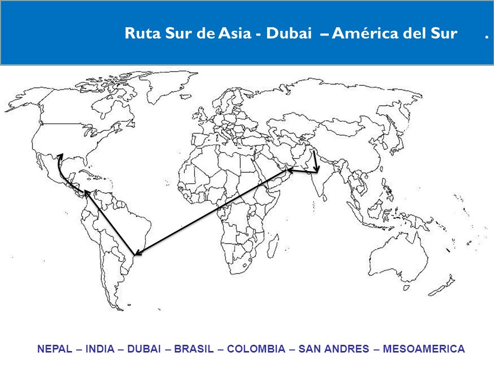 11 Ruta Sur de Asia - Dubai – América del Sur. RNEPAL – INDIA – DUBAI – BRASIL – COLOMBIA – SAN ANDRES – MESOAMERICA